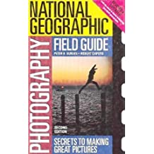 National Geographic Photography Field Guide: Secrets to Making Great Pictures by Peter K. Burian (2003-12-23)