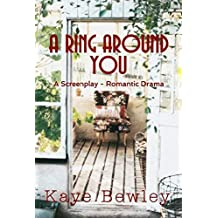 A RING AROUND YOU: The Screenplay - A Romantic Drama