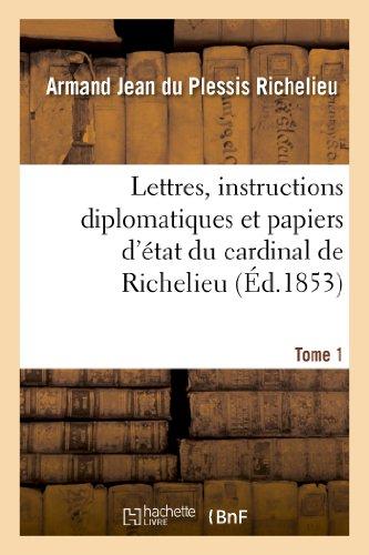 Lettres, instructions diplomatiques et papiers d'état du cardinal de Richelieu. Tome 1 par Armand Jean du Plessis Richelieu
