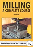 Milling: A Complete Course (Workshop Practice) by Hall, Harold (May 20, 2004) Paperback