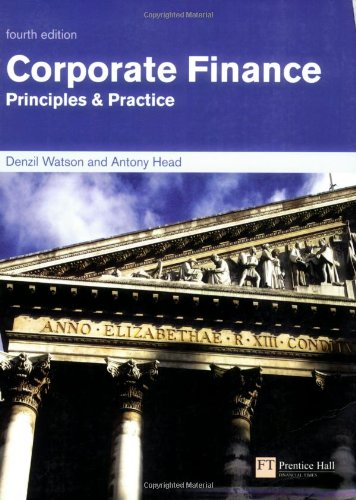 Corporate Finance: Principles & Practice: Principles and Practice