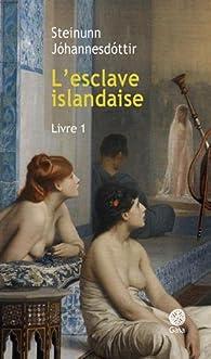 L'esclave islandaise, tome 1 par Steinunn Jóhannesdóttir