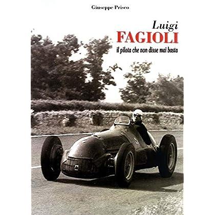 Luigi Fagioli. Il Pilota Che Non Disse Mai Basta