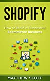 Shopify: How to Build a Successful Ecommerce Business