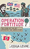 Operation Fortitude: the  Story of the Spy Operation that Saved D-Day
