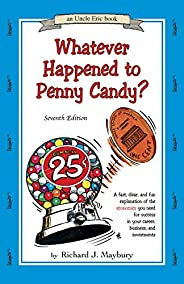 Whatever Happened to Penny Candy? A Fast, Clear, and Fun Explanation of the Economics You Need For Success in