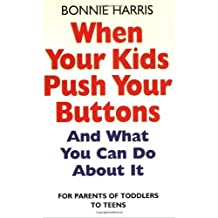 When Your Kids Push Your Buttons: And what you can do about it by Bonnie Harris (2005-04-07)