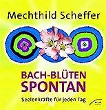 Bach-Blüten spontan: Seelenkräfte für jeden Tag - Mechthild Scheffer