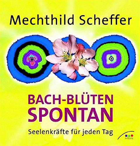 Bach-Blüten spontan: Seelenkräfte für jeden Tag