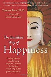 The Buddha's Way of Happiness: Healing Sorrow, Transforming Negative Emotion, & Finding Well-Being in the Present Moment