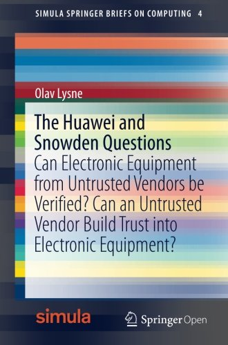 The Huawei and Snowden Questions: Can Electronic Equipment from Untrusted Vendors be Verified? Can an Untrusted Vendor Build Trust into Electronic Equipment? (Simula SpringerBriefs on Computing)