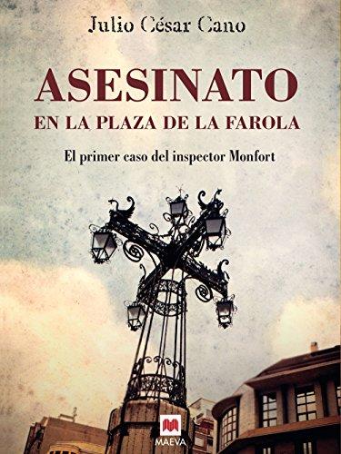 ASESINATO EN LA PLAZA DE LA FAROLA (La serie del inspector Monfort) por Julio César Cano
