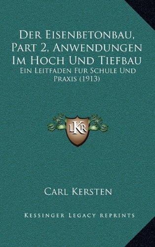 Der Eisenbetonbau, Part 2, Anwendungen Im Hoch Und Tiefbau: Ein Leitfaden Fur Schule Und Praxis (1913)