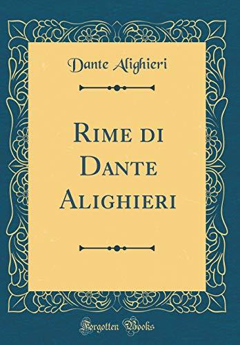 Rime di Dante Alighieri (Classic Reprint)