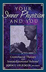 Your Inner Physician and You: Craniosacral Therapy and SomatoEmotional Release