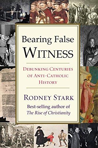 Bearing False Witness: Debunking Centuries of Anti-Catholic History por Rodney Stark