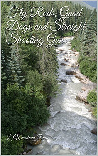 Descargar En Elitetorrent Fly Rods, Good Dogs and Straight-Shooting Guns Formato PDF Kindle