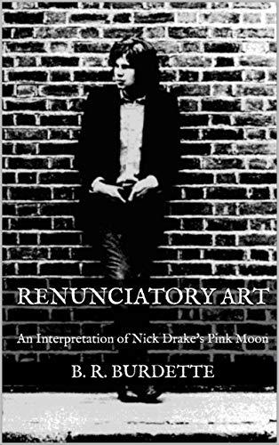 Renunciatory Art: An Interpretation of Nick Drake's Pink Moon (English Edition)