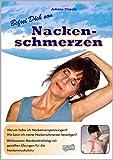 Befrei Dich von Nackenschmerzen: Warum habe ich Nackenverspannungen? Wie kann ich meine Nackenschmerzen beseitigen? Wirksames Nackentraining mit gezielten Übungen für die Nackenmuskulatur.