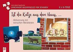 Sprichwort-Bilderpuzzles für Senioren: Ist die Katze aus dem Haus ...: Aktivierung mit tierischen Weisheiten - 6 x 6 Teile