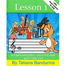 [(Little Music Lessons for Kids: Lesson 1: A Fascinating Story about the Staff and Treble Clef)] [Author: Tatiana Bandurina] published on (May, 2013)