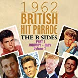 The 1962 British Hit Parade: The B Sides Pt. 1: Jan.-May, Vol. 1