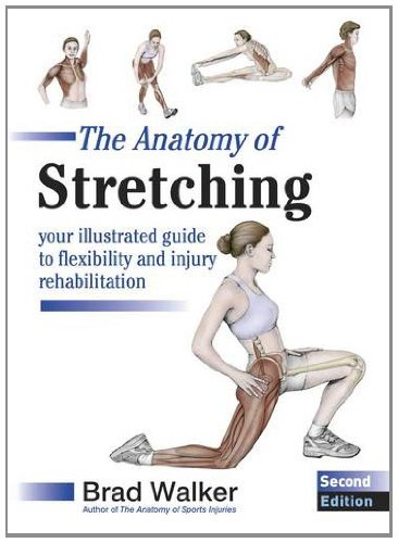 The Anatomy of Stretching: Your Illustrated Guide to Flexibility and Injury Rehabilitation por Brad Walker