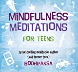 Mindfulness Meditations for Teens: By Bestselling Meditation Author and Former Teen
