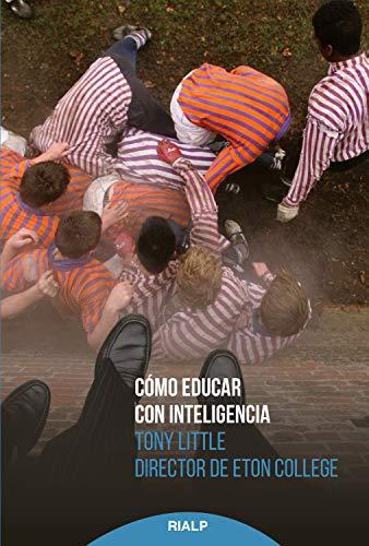 Cómo educar con inteligencia: An Intelligent Person's Guide to Education (Educación y Pedagogía) por Tony Little