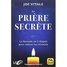 La prière secrète: La formule en 3 étapes pour attirer les miracles
