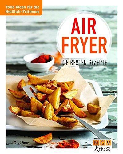 Preisvergleich Produktbild Airfryer - Die besten Rezepte: Tolle Ideen für die Heißluft-Fritteuse (NGV X-Press)
