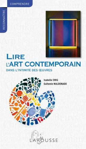 Lire l'art contemporain - Dans l'intimité des oeuvres par Isabelle Ewig