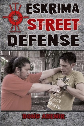 Eskrima Street Defense: Practical Techniques for Dangerous Situations