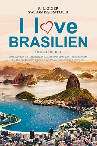 Brasilien Reiseführer: Brasilianisch für Backpacker, Reiseführer Brasilien, Reiseberichte für Rio de Janeiro, Iguazu, Sao Paulo und weitere Highlights