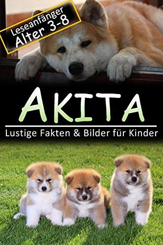Akita: Lustige Fakten & Bilder für Kinder, Leseanfänger Alter 3-8 (Akita-hund Foto)