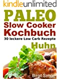 Paleo Slow Cooker Kochbuch: 30 leckere Low Carb Rezepte - Huhn