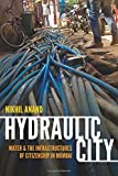 Hydraulic City: Water and the Infrastructures of Citizenship in Mumbai