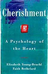 Cherishment: A Psychology of the Heart by Elisabeth Young-Bruehl (2000-02-25)