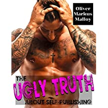 The Ugly Truth About Self-Publishing: Not another cookie-cutter contemporary romance (On Writing and Self-Publishing a Book Book 2)