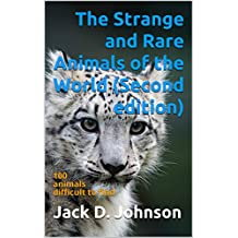 The Strange and Rare Animals of the World (Second edition): 100 animals difficult to find (English Edition)