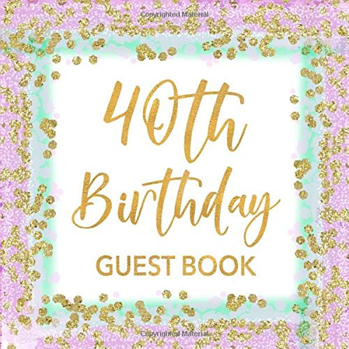 40th Birthday Guest Book: Mint Green, Lavender & Gold Confetti Sign In Guestbook for Women Turning 40 - Pretty Party Keepsake Journal with Space for ... for Email, Name and Address  - Square Size