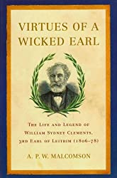 Virtues of a Wicked Earl: The Life and Legend of William Sydney Clements, 3rd Earl of Leitrim, 1806-78