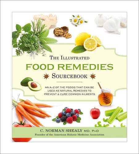The Illustrated Food Remedies Sourcebook: Written by Norman Shealy, 2014 Edition, Publisher: Harper Thorsons [Paperback]