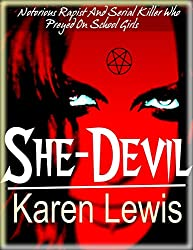 SHE DEVIL: Notorious Rapist And Serial Killer Who Preyed On School Girls (English Edition)