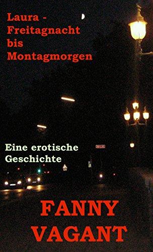 Laura - Freitagnacht bis Montagmorgen: Eine erotische Geschichte