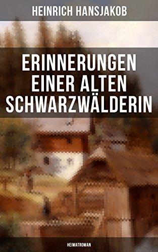 Erinnerungen einer alten Schwarzwälderin: Heimatroman: Die Lebensgeschichte des Wälder-Xaveri