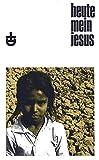 Heute mein Jesus (Erlanger Taschenbücher)