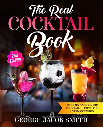 The Real Cocktail Book: Modern and Classic Cocktail Recipes For Every Occasion