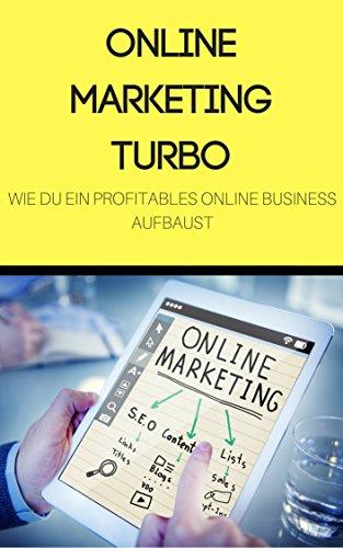 Online Marketing Turbo: Wie du ein profitables Online Business aufbaust (German Edition) de