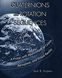 Quaternions and Rotation Sequences: A Primer with Applications to Orbits, Aerospace, and Virtual Reality by Jack B. Kuipers (2002-08-19)